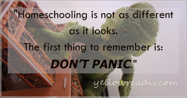 """Homeschooling is not as different as it looks. The first thing to remember is: DON'T PANIC."" yellowreadis.com, Writing and Appearances 