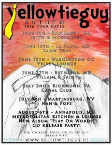 Yellowtieguy performing live in Baltimore, MD La Plata, MD Washington DC Bethesda, MD Richmond, VA Annapolis, MD Martinsburg, WV Myth and Moonshing, Kaow Thai, Villain & Saint, Canal Club, Nan and Pops, Tommy Joe's, Metropolitan Kitchen and Lounge. June 4, June 10, June 15, June 22, July 2, July 9, July 22