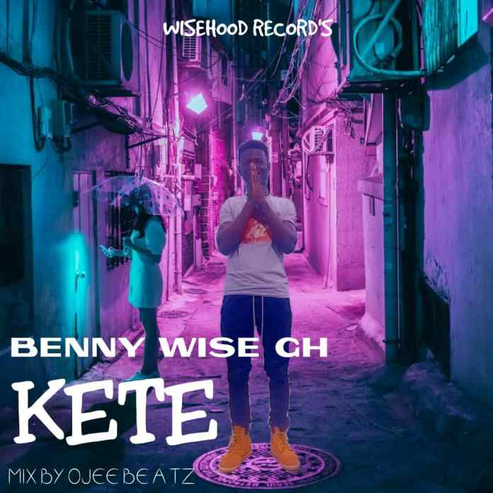 Benny Wise Gh- Kete (Mixed by Ojee Beatz)