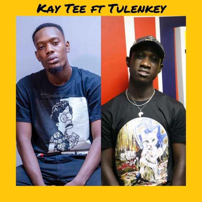 Kay Tee Features Tulenkey On His Next Track Dropping Audio Together With Visuals