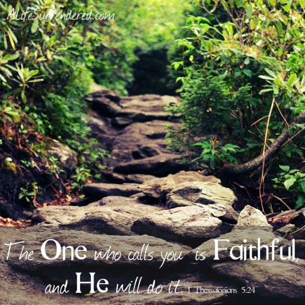 """""""Faithful is he that calleth you, who also will do it."""" 1 Thessalonians 5:24"""
