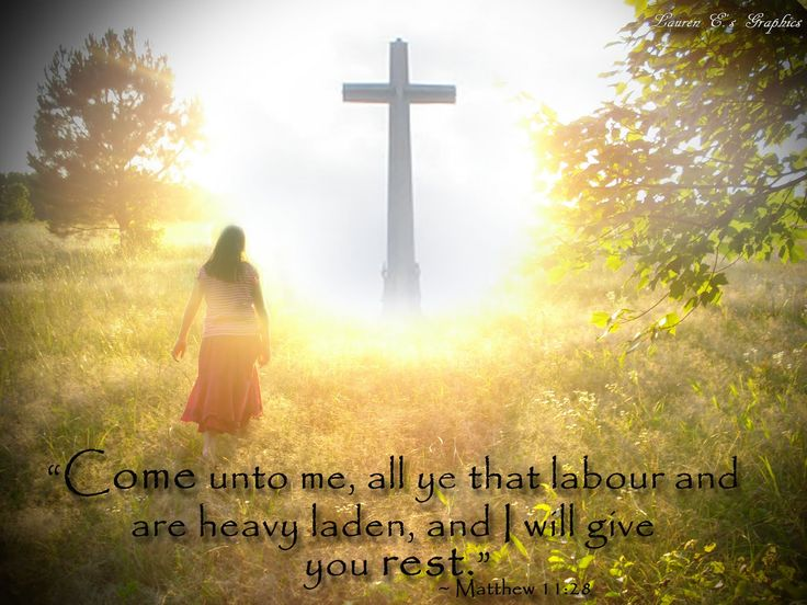 """Come unto me."" Matthew 11:28"