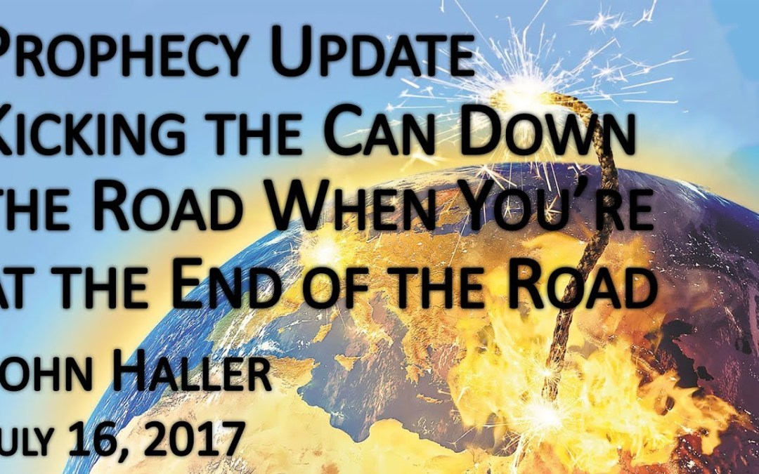 """2017 07 16 John Haller's Prophecy Update """"Kicking the Can Down the Road"""""""