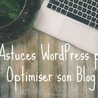 3 petites astuces WP pour optimiser son Blog !