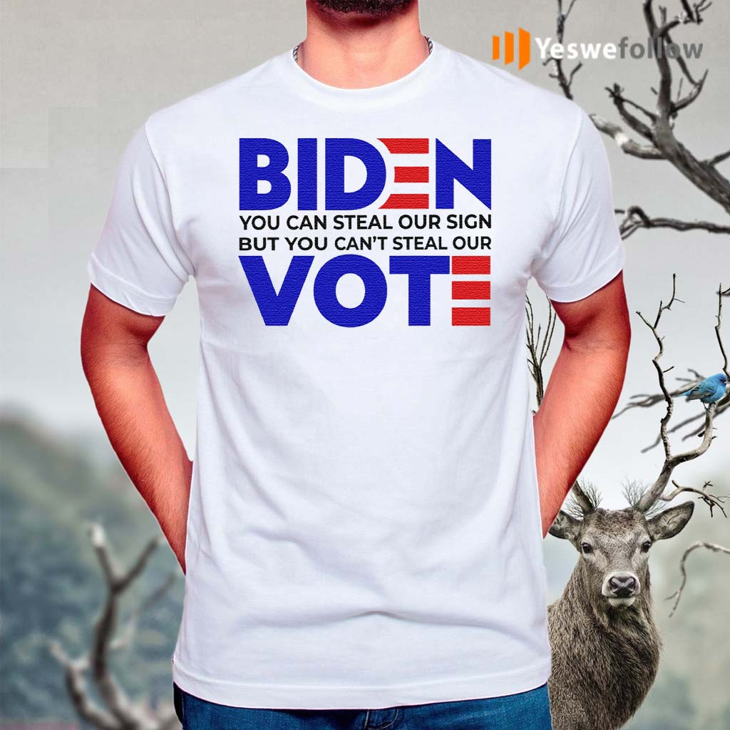 Biden-You-Can-Steal-Our-Sign-But-You-Can't-Steal-Our-Vote-T-Shirts