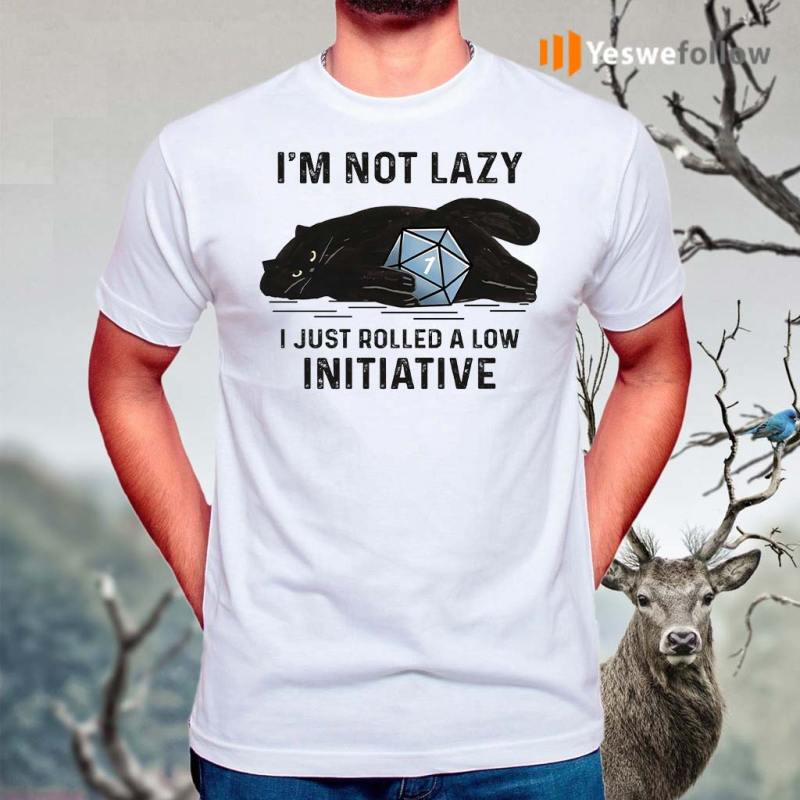 Black-Cat-I'm-Not-Lazy-I-Just-Rolled-A-Low-Initiative-Shirt