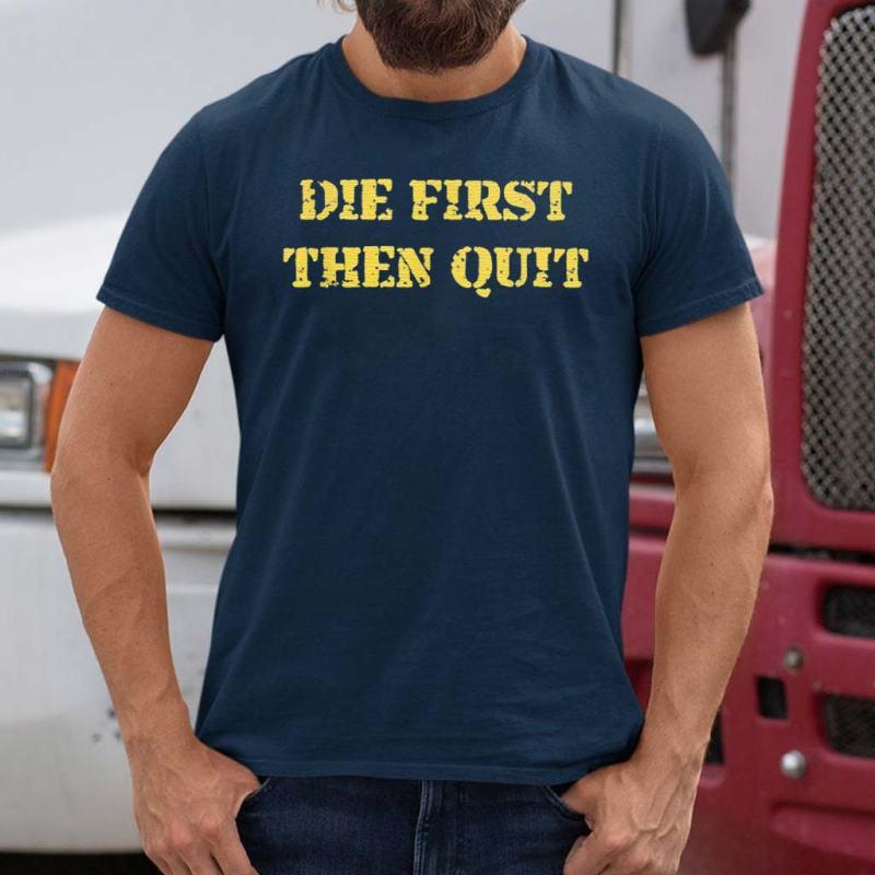 Die-First-Then-Quit-T-Shirts