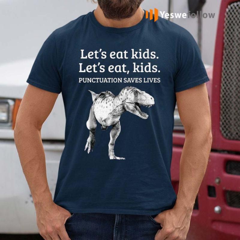 Dinosaur-Let's-eat-kids-punctuation-saves-lives-t-shirts
