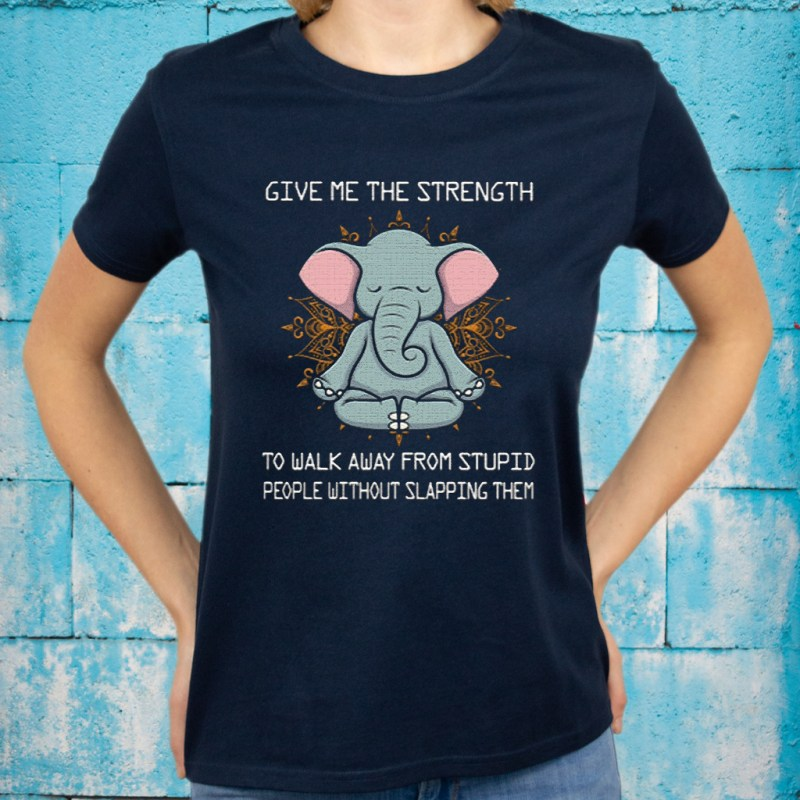 Give Me The Strength To Walk Away From Stupid People Without Slapping Them T-Shirts