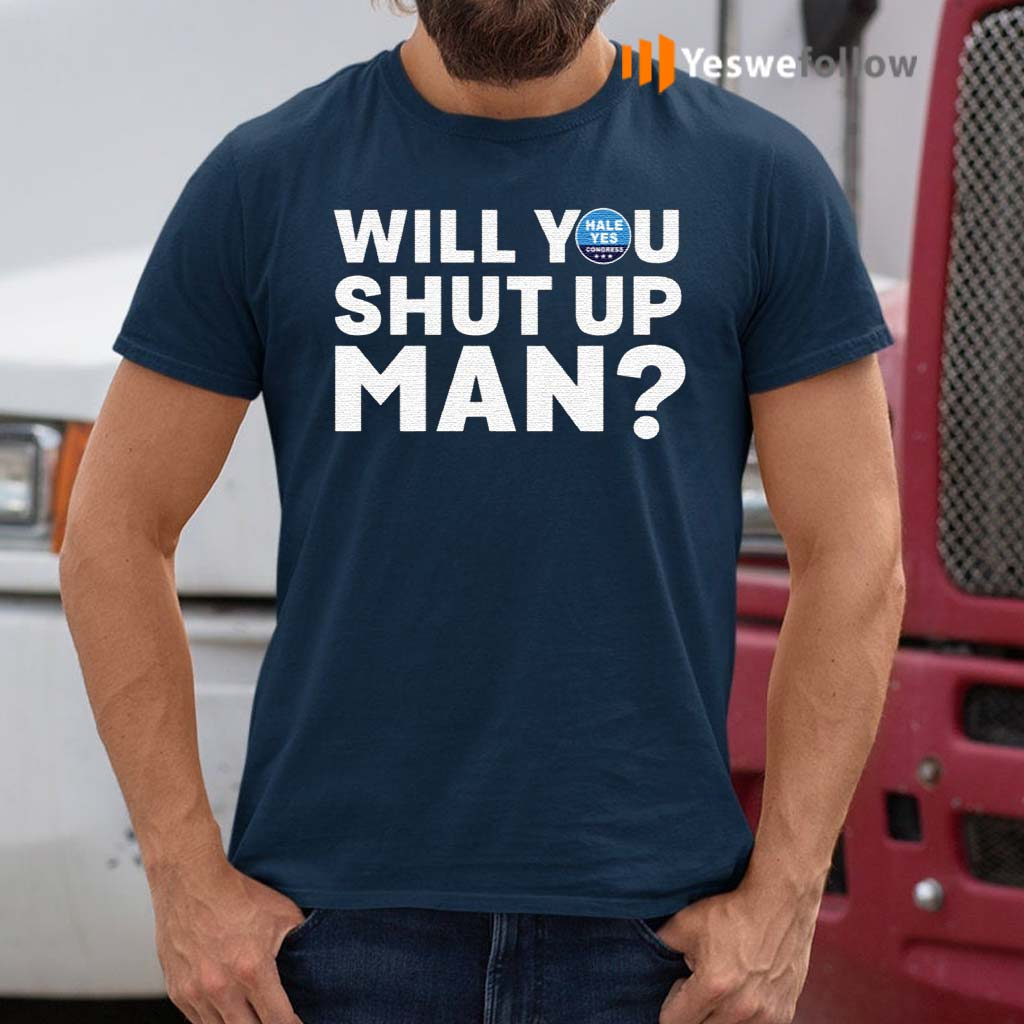 Hale-Yes-Will-You-Shut-Up-Man-Shirts