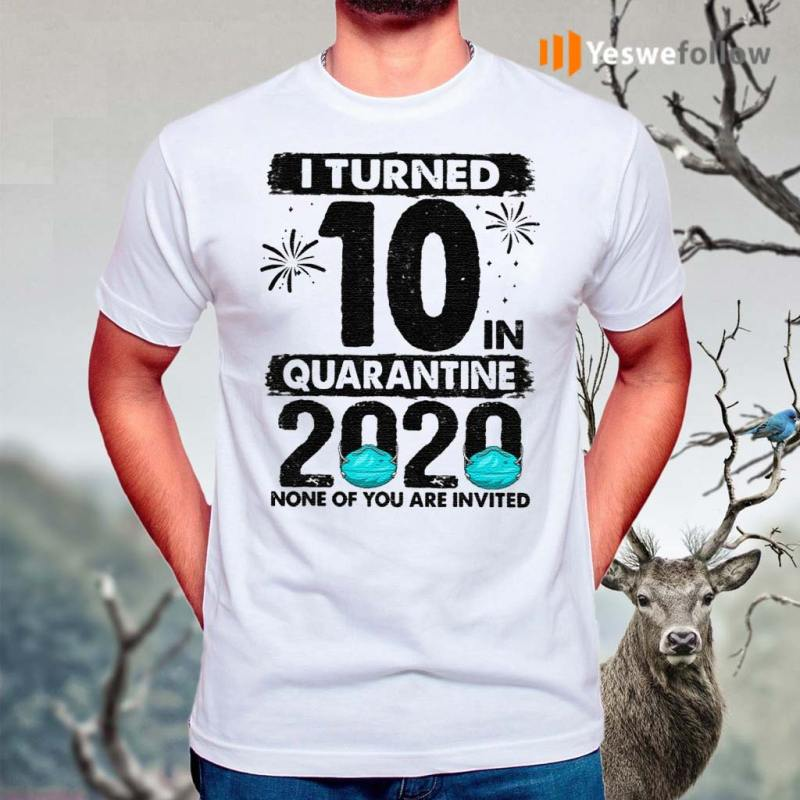 I-Turned-10-In-Quarantine-2020-10-Years-Old-T-Shirt
