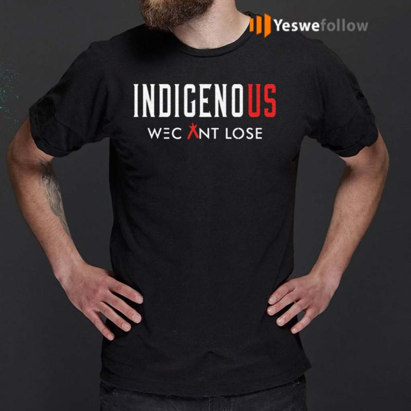 Indigenous-We-Can-Lose-TShirts