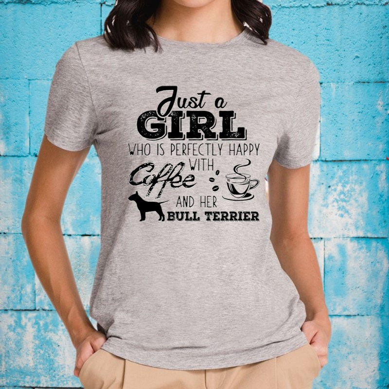 Just a girl who is perfectly happy with coffee and her BULL-TERRIER T-Shirts