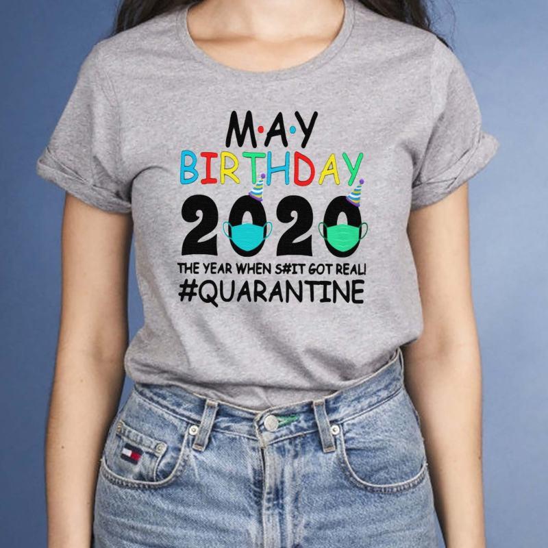 May-birthday-2020-the-year-when-shit-got-real-quarantined-tshirt