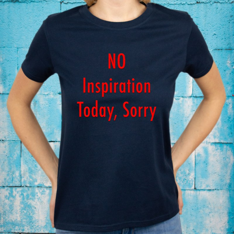 No Inspiration Today Sorry T-Shirts
