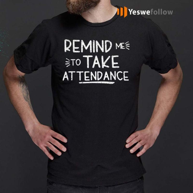Remind-Me-To-Take-Attendance-T-Shirt