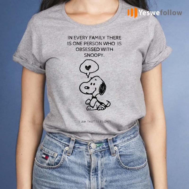 Snoopy-In-Every-Family-There-Is-One-Person-Who-Is-Obsessed-With-Snoopy-I-Am-That-Person-T-Shirt