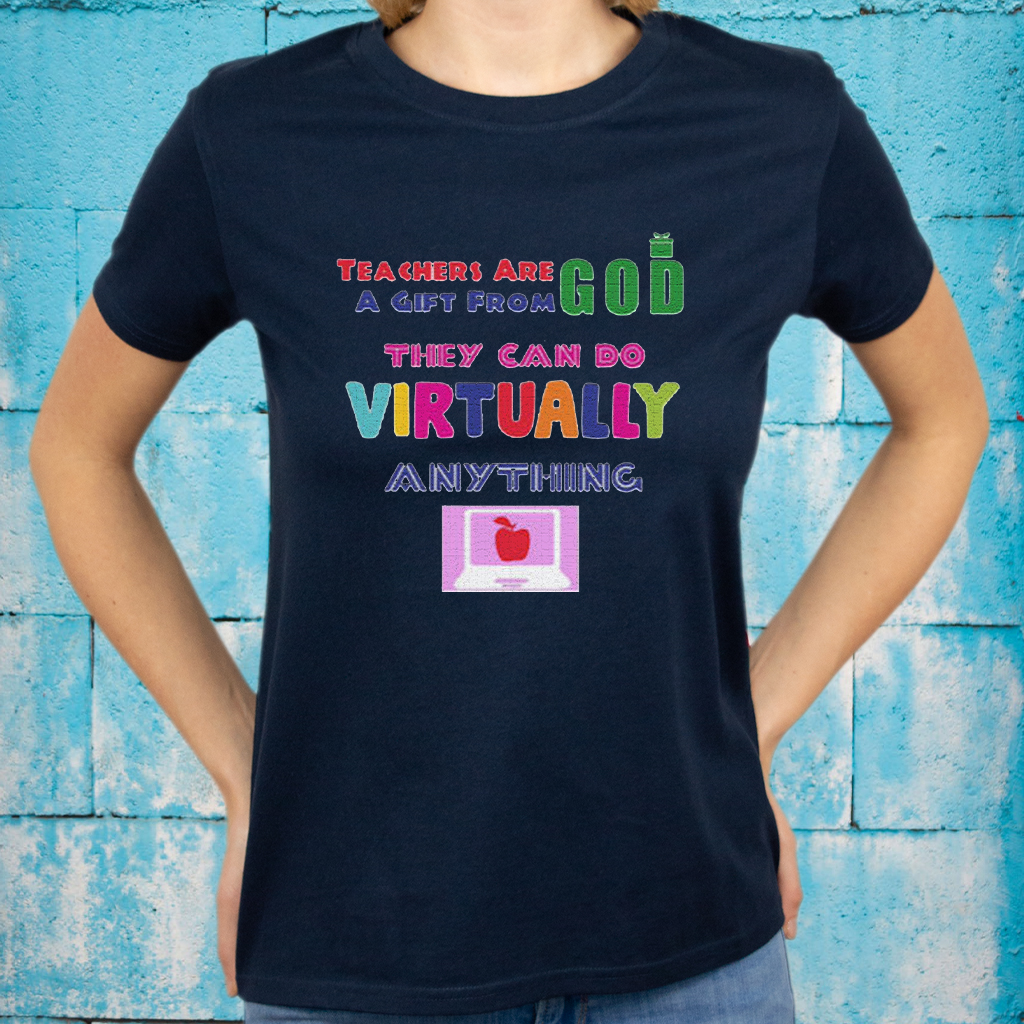 Teachers Are A Gift From God They Can Do Virtually Anything T-Shirt