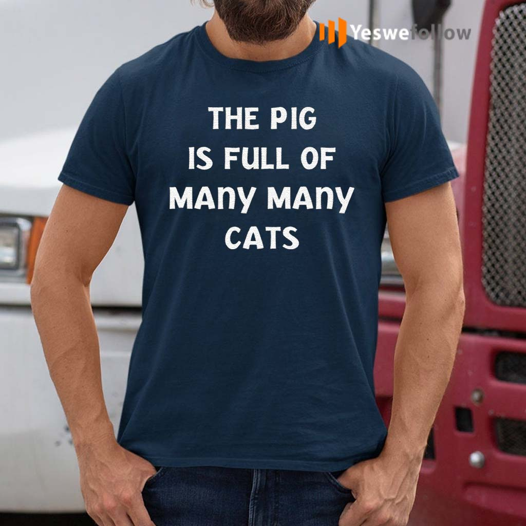 The-pig-is-full-of-many-many-cats-shirt