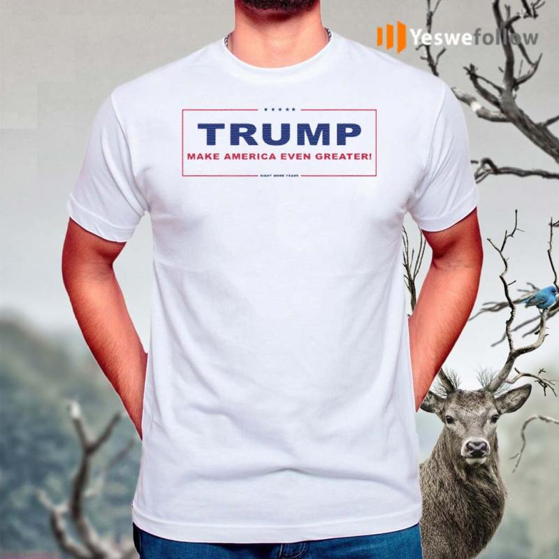 Trump-Make-America-Even-Greater-Eight-More-Years-TShirts