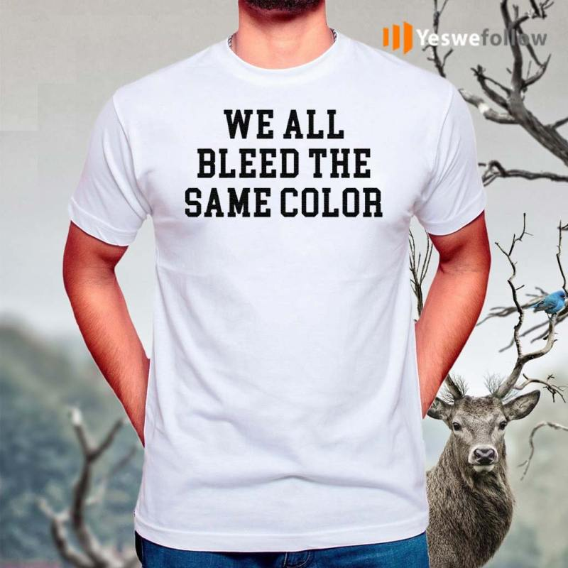 We-All-Bleed-The-Same-Color-shirt