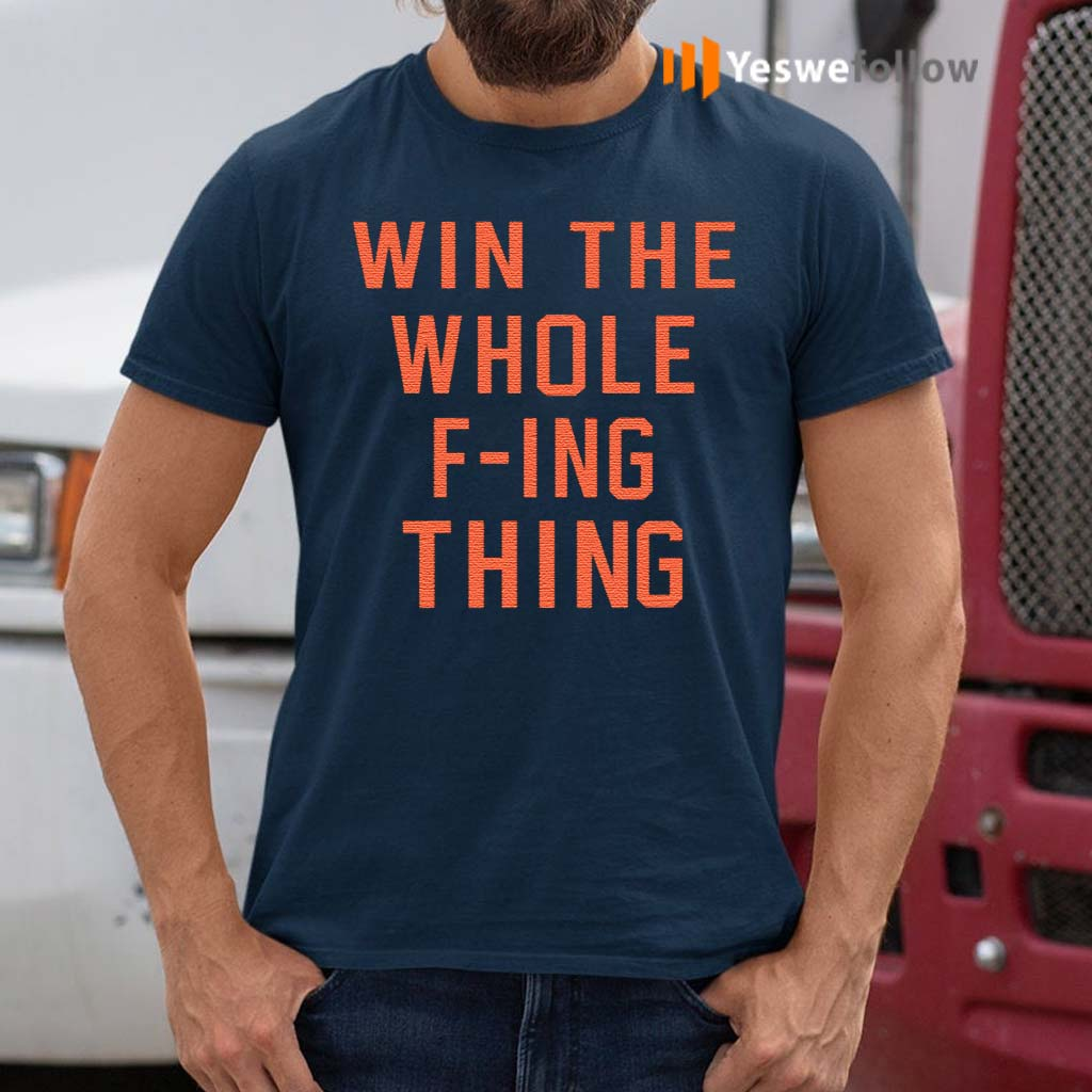 Win-The-Whole-F-ing-Thing-Shirt
