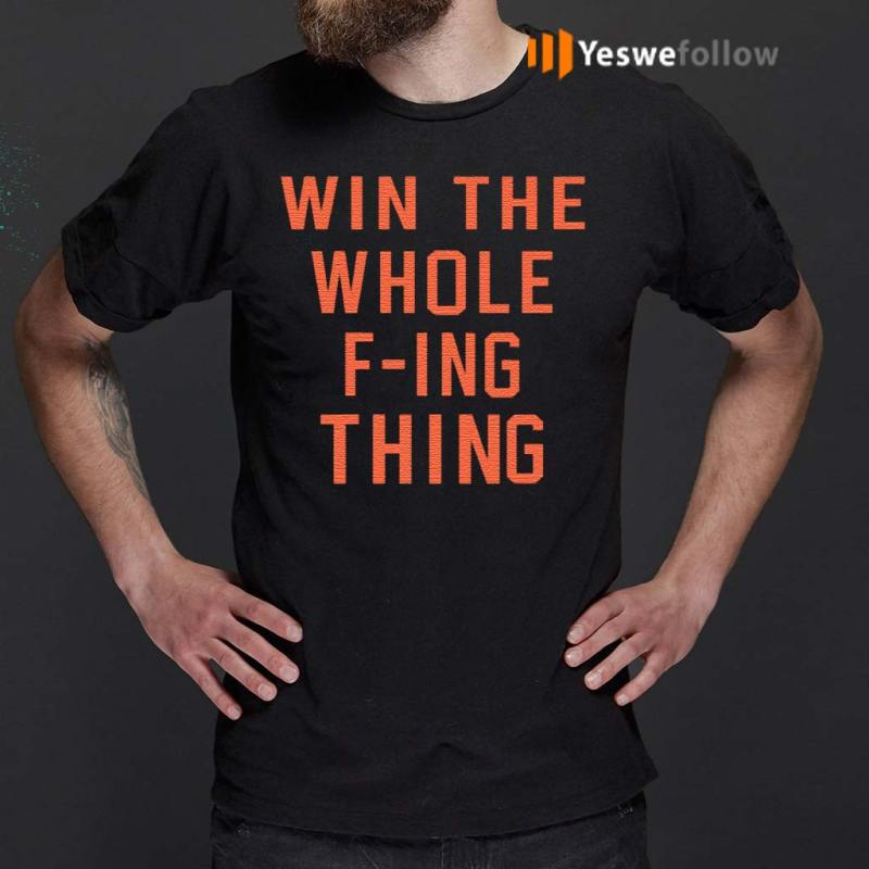 Win-The-Whole-F-ing-Thing-Shirts