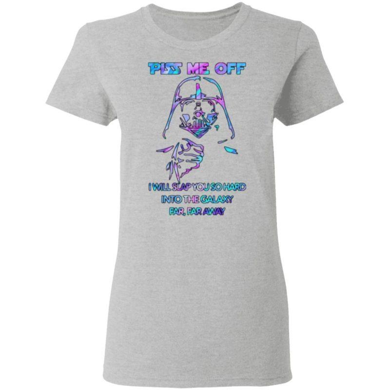 Piss Me Off I Will Slap You So Hard Into The Galaxy Far, Far Away T Shirt