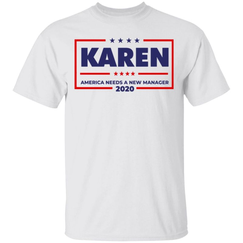 Karen America needs a new manager 2020 shirt
