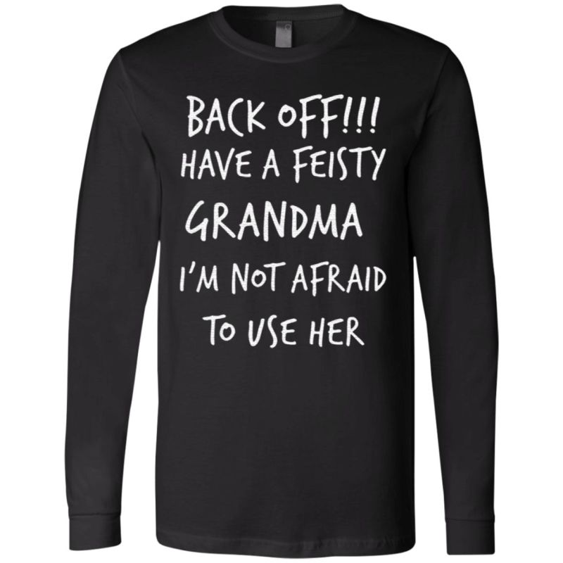 Back Off Have A Feisty Grandma I'm Not Afraid To Use Her T Shirt