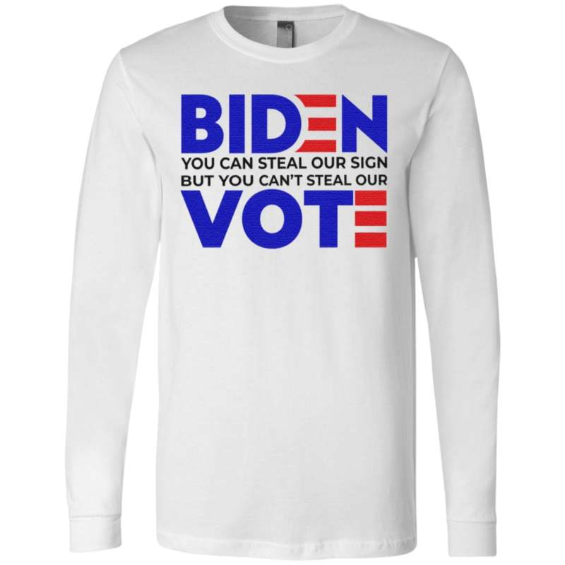 Biden You Can Steal Our Sign But You Can't Steal Our Vote T Shirt
