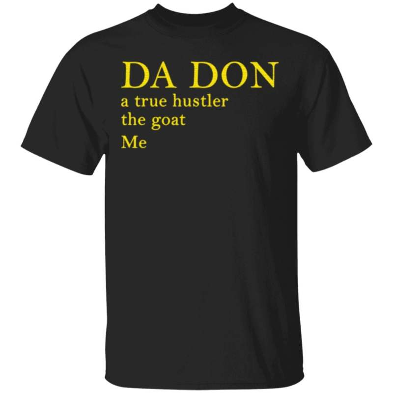 Da Don A True Hustler The Goat Me T Shirt