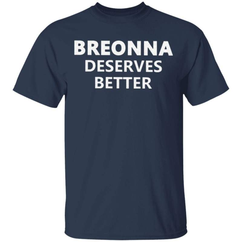 Breonna Deserves Better T Shirt