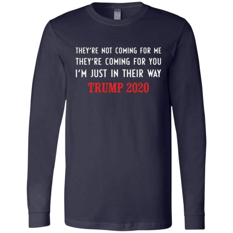 Trump 2020 They're not coming for me they're coming for you t shirt