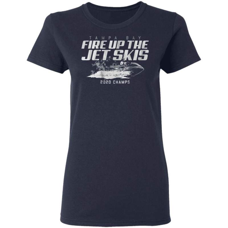 fire up the jet skis 2020 champs t shirt