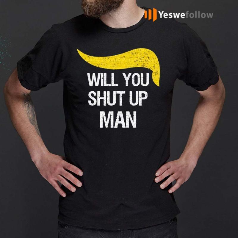 will-you-shut-up-man-trump-2020-shirts
