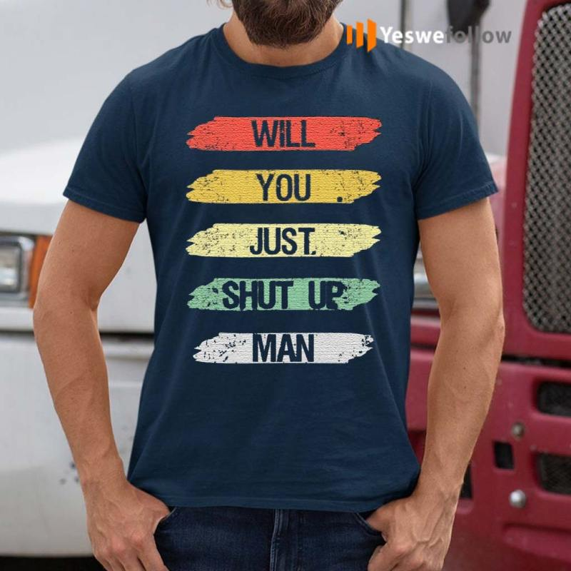 will-you-shut-up-man-trump-t-shirts