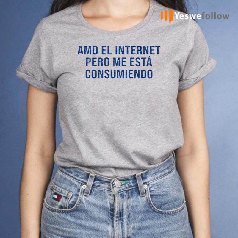 Amo-El-Internet-Pero-Me-Esta-Consumiendo-T-Shirt