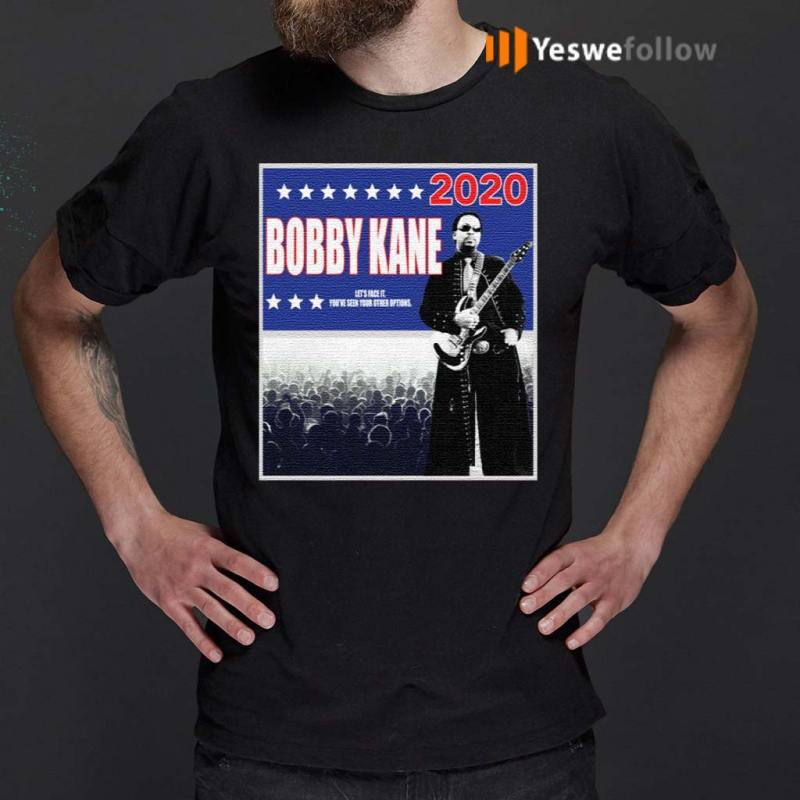 Bobby-Kane-2020-let's-face-it-you've-seen-your-other-options-shirt