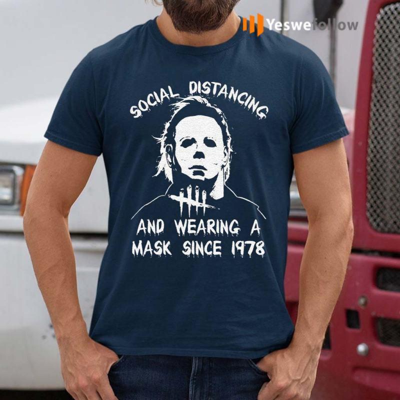 Michael-Myers-Wearing-A-Mask-Since-1978-shirts