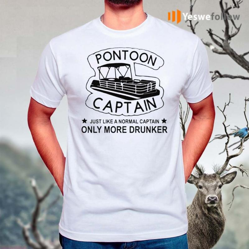 Pontoon-Captain-Just-Like-A-Normal-Captain-Only-More-Drunker-shirts