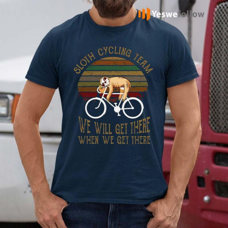 Sloth-Cycling-Team-We-Will-Get-There-When-We-Get-There-T-Shirts