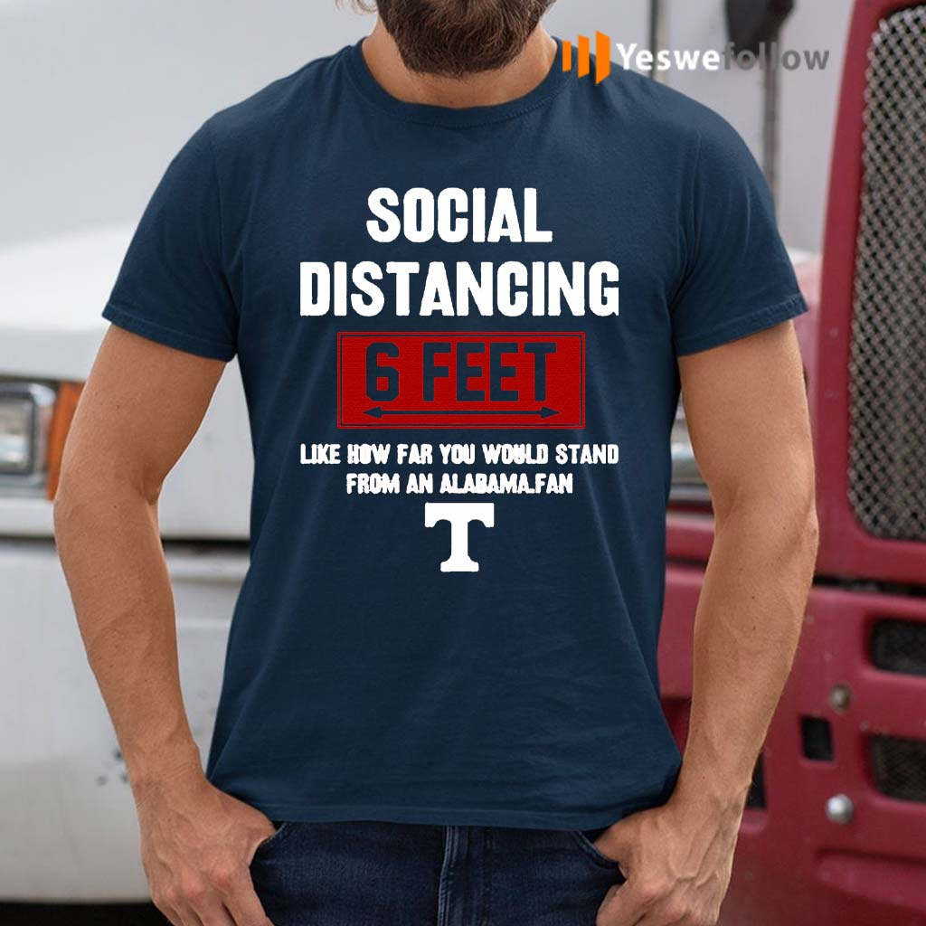 Social-Distancing-6-Feet-Like-How-Far-You-Would-Stand-From-An-Alabama-Fan-shirt