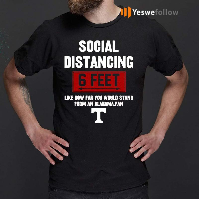 Social-Distancing-6-Feet-Like-How-Far-You-Would-Stand-From-An-Alabama-Fan-shirts
