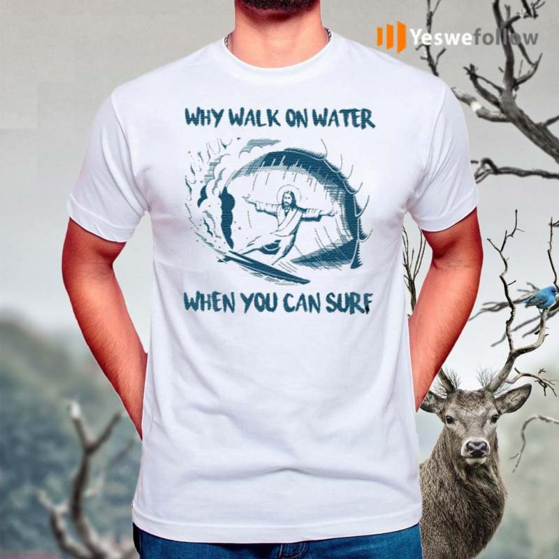 Why-Walk-On-Water-When-You-Can-Surf-Jesus-T-Shirt
