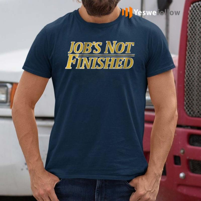 jobs-not-finished-t-shirt