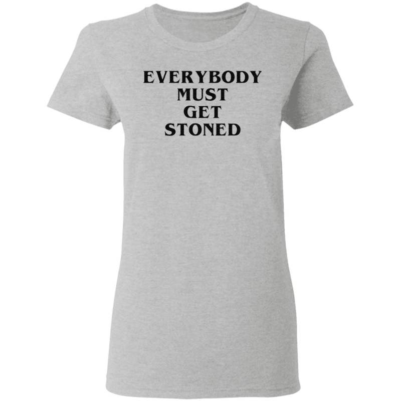 Everybody must get stoned t shirt