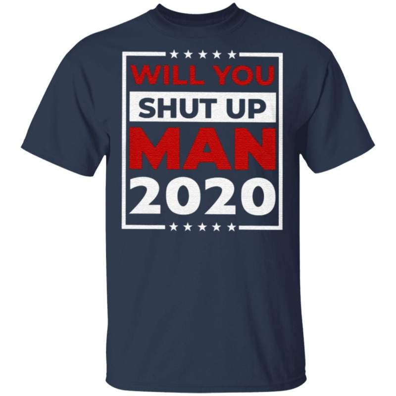 Will You Shut Up Man Joe 2020 T Shirt