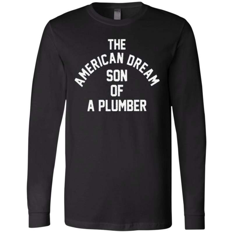 the american dream son of a plumber t shirt