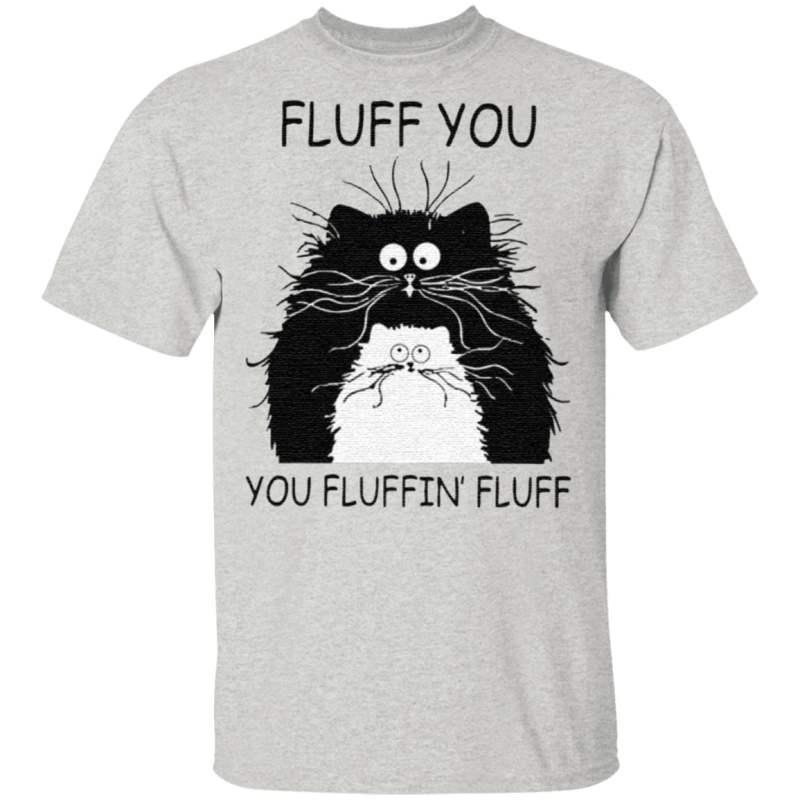 Cat Fluff You You Fluffin Fluff Kitten T Shirt